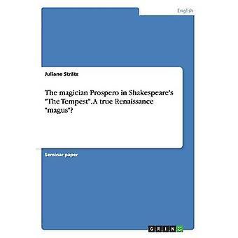 The Magician Prospero in Shakespeares the Tempest. a True Renaissance Magus by Juliane Str tz