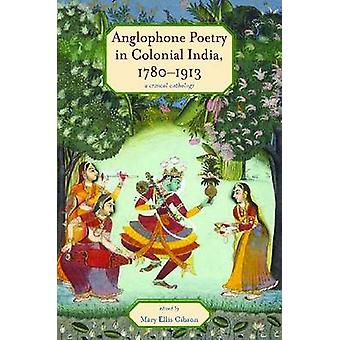 Anglophone Poetry in Colonial India - 1780-1913 - A Critical Anthology