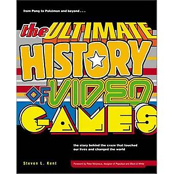 The Ultimate History of Video Games by Steven L. Kent - 9780761536437