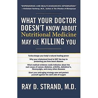 What Your Doctor Doesn't Know about Nutritional Medicine May Be Killi