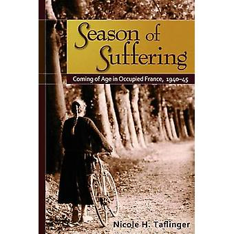 Season of Suffering - Coming of Age in Occupied France - 1940-45 by Ni
