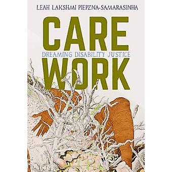 Care Work - Dreaming Disability Justice by Care Work - Dreaming Disabil