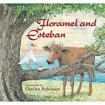 Floramel and Esteban by Emilie Buchwald - Charles Robinson - 97815713