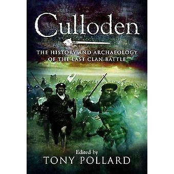 Culloden - The History and Archaeology of the Last Clan Battle by Tony