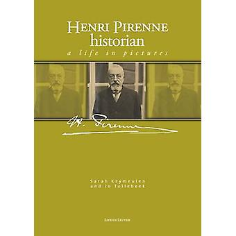 Henri Pirenne - Historian - A Life in Pictures by Sarah Keymeulen - Jo