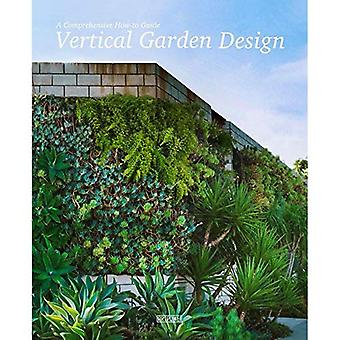 Vertical Garden Design: A Comprehensive Guide: Systems, Plants and Case Studies