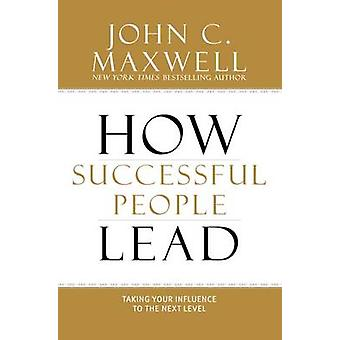How Successful People Lead - Taking Your Influence to the Next Level b