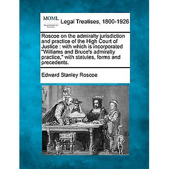 Roscoe on the admiralty jurisdiction and practice of the High Court of Justice  with which is incorporated Williams and Bruces admiralty practice with statutes forms and precedents. by Roscoe & Edward Stanley