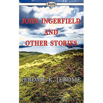 John Ingerfield and Other Stories by Jerome & Jerome K.