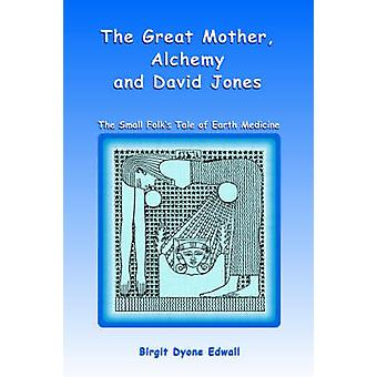 Great Mother - Alchemy and David Jones - The Small Folk's Tale of Eart