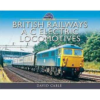 British Railways AC Electric Locomotives by David Cable