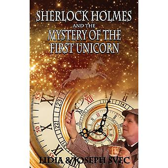 Sherlock Holmes and The Mystery of The First Unicorn by Svec & Lidia