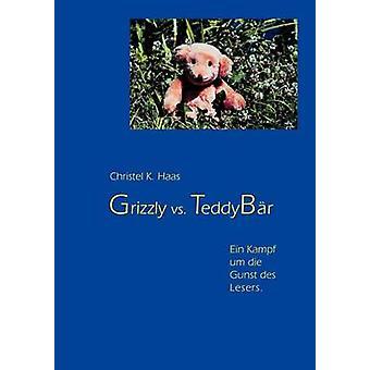 Grizzly vs. TeddybrEin Kampf um die Gunst des Lesers by Haas & Christel K.
