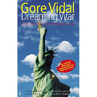 Dreaming War  Blood for Oil and the CheneyBush Junta by Gore Vidal
