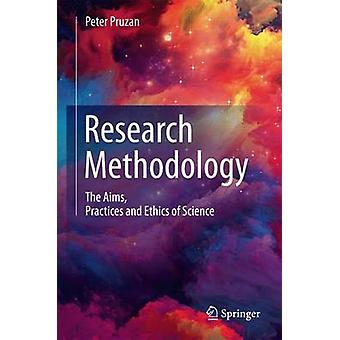 Research Methodology  The Aims Practices and Ethics of Science by Pruzan & Peter
