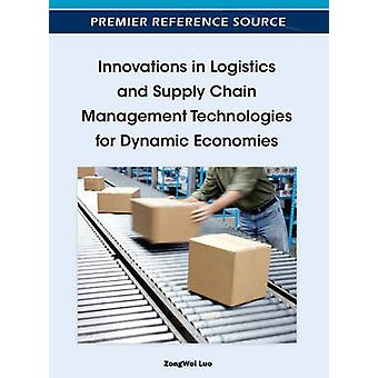 Innovations in Logistics and Supply Chain Management Technologies for Dynamic Economies by Luo & Zongwei