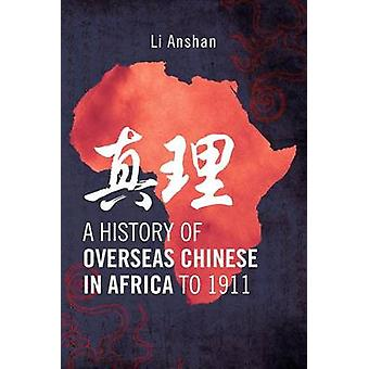 A History of Overseas Chinese in Africa to 1911 by Anshan & Li