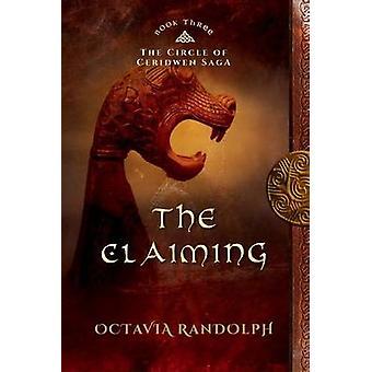 The Claiming Book Three of The Circle of Ceridwen Saga by Randolph & Octavia