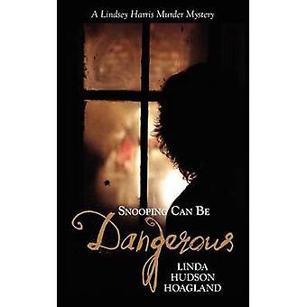 Snooping Can Be Dangerous by Hoagland & Linda Hudson