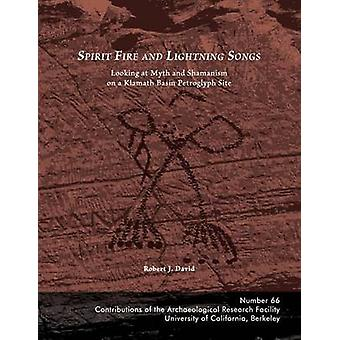 Spirit Fire and Lightning Songs Looking at Myth and Shamanism on a Klamath Basin Petroglyph Site by David & Robert J.