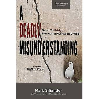 A Deadly Misunderstanding Quest to Bridge the MuslimChristian Divide by Siljander & Mark D