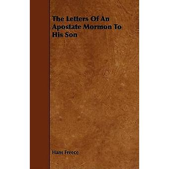 The Letters Of An Apostate Mormon To His Son by Freece & Hans