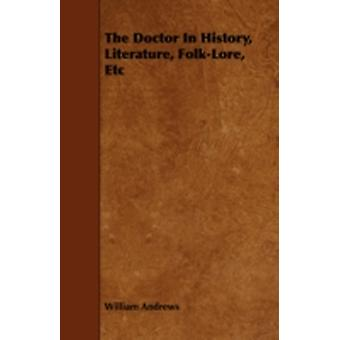 The Doctor in History Literature FolkLore Etc by Andrews & William