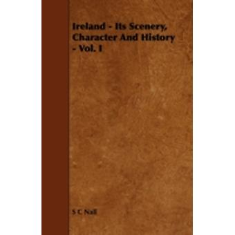 Ireland  Its Scenery Character And History  Vol. I by Nall & S C
