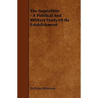 The Inquisition  A Political And Military Study Of Its Establishment by Nickerson & Hoffman