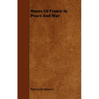 Hours Of France In Peace And War by Mowrer & Paul Scott