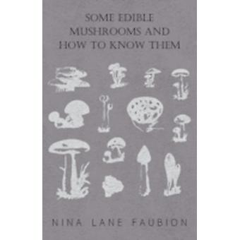 Some Edible Mushrooms and How to Know Them by Faubion & Nina Lane