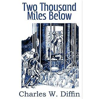 Two Thousand Miles Below by Diffin & Charles Willard