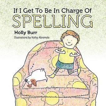 If I Get to Be in Charge of Spelling by Burr & Holly