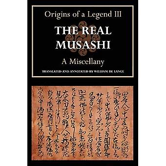 The Real Musashi A Miscellany Origins of a Legend III by De Lange & William