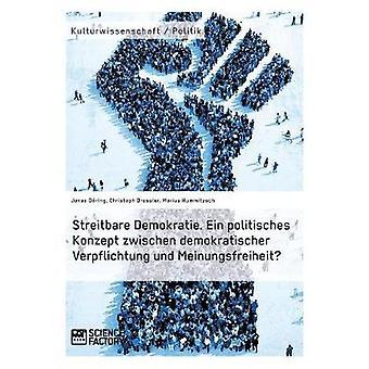 Streitbare Demokratie. Ein politisches Konzept zwischen demokratischer Verpflichtung und Meinungsfreiheit by Hummitzsch & Marius