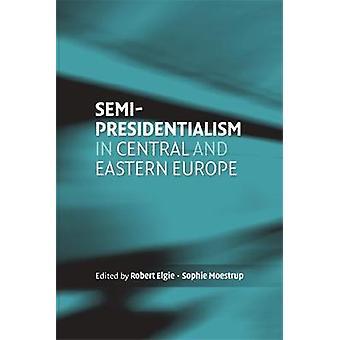 Halvpresidentialism i Central- och Östeuropa av Redigerad av Robert Elgie & Redigerad av Sophie Moestrup