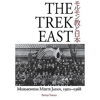 The Trek East Mormonism Meets Japan 19011968 by Takagi & Shinji