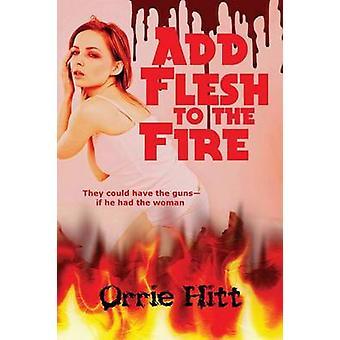 Add Flesh to the Fire by Hitt & Orrie