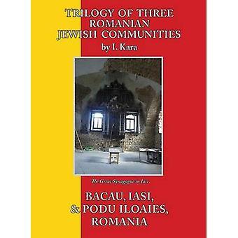Trilogy of Three Romanian Jewish Communities Bacau Iasi and Podu Iloaiei by Kara & I.