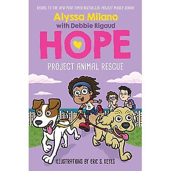 Project Animal Rescue Alyssa Milanos Hope 2 Volume 2 par Alyssa Milano et Debbie Rigaud et Illustrated par Eric S Keyes