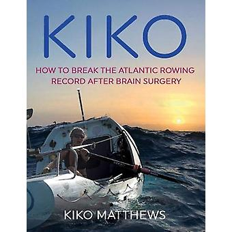 KIKO - How to break the Atlantic rowing record after brain surgery by