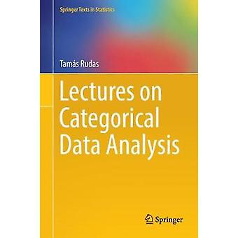 Lectures on Categorical Data Analysis by Tamas Rudas - 9781493976911