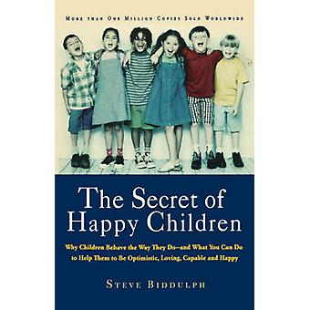 The Secret of Happy Children - Why Children Behave the Way They Do and