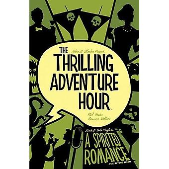 The Thrilling Adventure Hour - A Spirited Romance by Ben Acker - 97816
