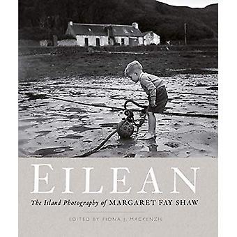 Eilean - The Island Photography of Margaret Fay Shaw by Fiona J. Macke