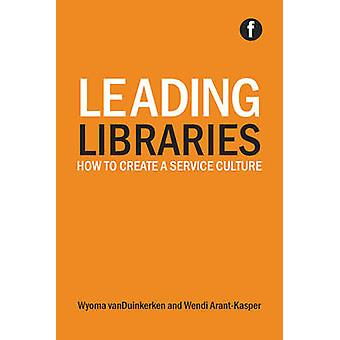 Leading Libraries - How to Create a Service Culture by Wyoma VanDuinke
