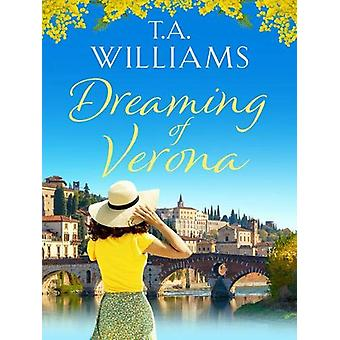 Dreaming of Verona - An enchanting - feel-good holiday romance by T.A.