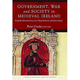 Government - War and Society in Medieval Ireland - Essays by Edmund Cu