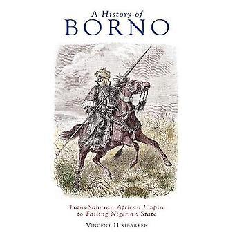 A History of Borno - Trans-Saharan African Empire to Failing Nigerian
