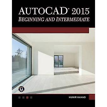 AutoCAD 2015 - Beginning and Intermediate by Munir M. Hamad - 97819375